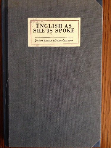English As She Is Spoke: The New Guide of the Conversation in Portuguese and English, in Two Parts ...