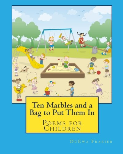 Ten Marbles and a Bag to Put Them In: Poems for Children: DuEwa Frazier