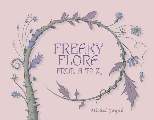 Freaky Flora: From A to Z: Gagne, Michel