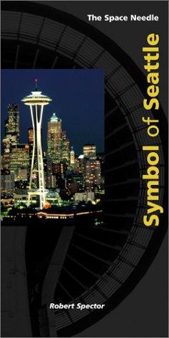 Space Needle: Symbol of Seattle: Robert Spector