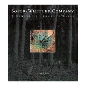 Soper-Wheeler Company: A Century of Growing Trees: Gillis, Michael J.