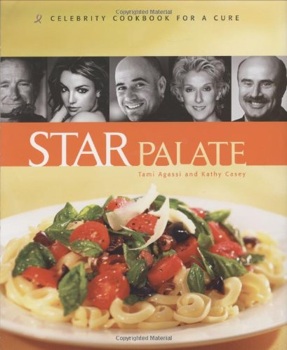 Star Palate: Celebrity Cookbook for a Cure: Agassi, Tami, and Kathy Casey