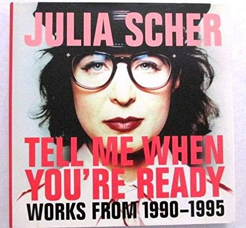julia Scher: Tell me When Youre Ready - Works from 1990-1995: Julia Scher