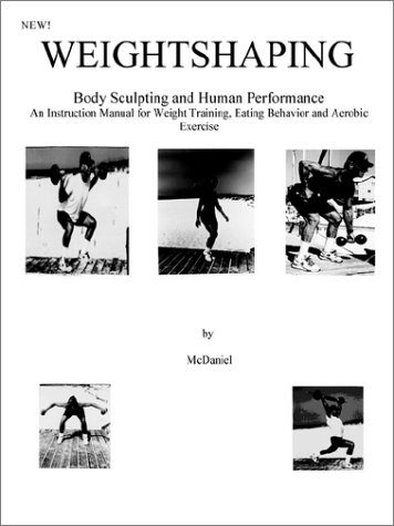 9780971910140: Weightshaping: Body Sculpting and Human Performance: An Instruction Manual for Weight Training, Eating Behavior And Aerobic Exercise