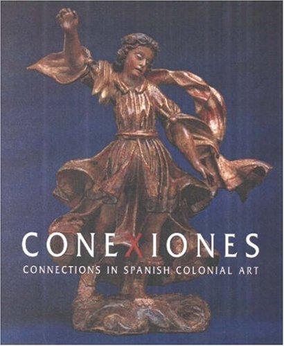 Conexiones: Connections in Spanish Colonial Art: Padilla, Carmella, editor / essays by Stuart A. ...