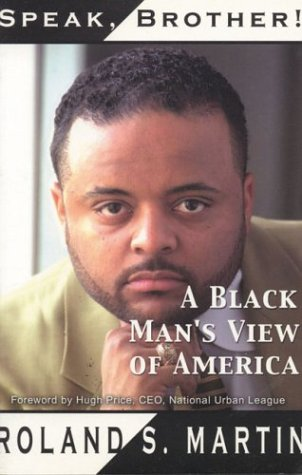 Speak, Brother!: A Black Mans View of America: Martin, Roland S.