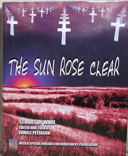 The Sun Rose Clear: Stories of WWII: Peterson, Lowell