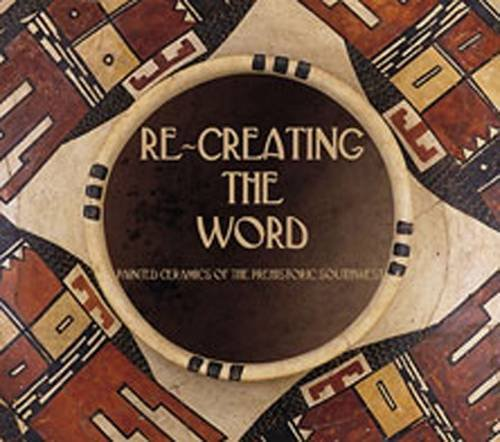 9780971915008: Re-creating the Word: Painted Ceramics of the Prehistoric Southwest