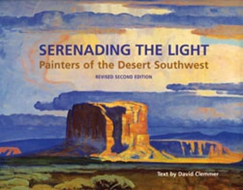 Serenading the Light: Painters of the Desert Southwest (Hardback): David Clemmer