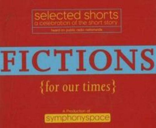 9780971921801: Selected Shorts: Fictions for Our Times: Listener Favorites Old & New (Selected Shorts: A Celebration of the Short Story) (v. XVI)