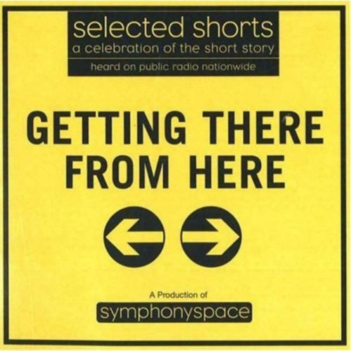 Stock image for Selected Shorts: Getting There from Here (Selected Shorts: A Celebration of the Short Story) for sale by Wonder Book