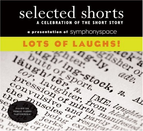 Selected Shorts: Lots of Laughs! (Selected Shorts: A Celebration of the Short Story) (v. XVIII) (0971921822) by David Schickler; Ron Carlson; Isaiah Sheffer; John Updike; Neil Gaiman; Etgar Keret; Nicholson Baker