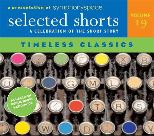 9780971921832: Selected Shorts: Timeless Classics: A Celebration of the Short Story: v. 19