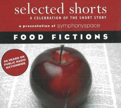 9780971921894: Selected Shorts: Food Fictions (Selected Shorts: A Celebration of the Short Story)