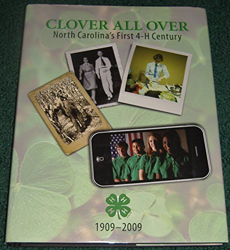 Clover All Over, North Carolina's First 4-H Century 1909-2009: Clark, James W., Jr.