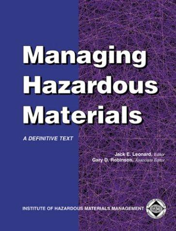 Managing Hazardous Materials : A Definitive Text: Gary D. Robinson;