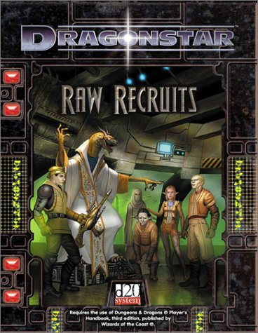 9780971923867: Raw Recruits (d20 Fantasy Roleplaying Supplement, Dragonstar)