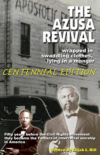 9780971928824: The Azusa Street Revival: Wrapped in Swaddoling Clothes, Lying in a Manger , CENTENNIAL EDITION