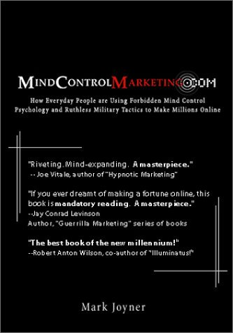 9780971932500: Mindcontrolmarketing.Com: How Everyday People Are Using Forbidden Mind Control Psychology and Ruthless Military Tactics to Make Millions Online