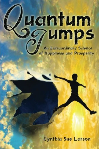 Quantum Jumps: An Extraordinary Science of Happiness and Prosperity: Larson, Cynthia Sue