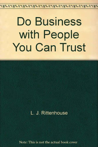 Do Business with People You Can Trust: Balancing Profits and Principles: L. J. Rittenhouse