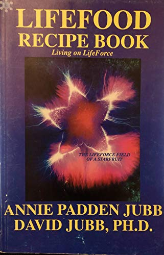 Lifefood Recipe Book: Living on LifeForce: Annie Padden Jubb