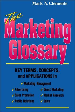 9780971943421: The Marketing Glossary: Key Terms, Concepts and Applications in Marketing Management, Sales, Advertising, Public Relations, Direct Marketing, Market Research, Sales promotion
