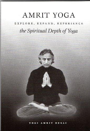 Amrit Yoga: Explore, Expand, Experience the Spiritual Depth of Yoga: Yogi Amrit Desai
