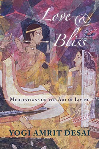 Love & Bliss: Meditations on the Art of Living (0971945535) by Amrit Desai