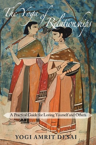 9780971945548: The Yoga of Relationships: A Practical Guide for Loving Yourself and Others