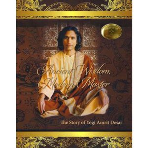 9780971945555: Ancient Wisdom, Modern Master: The Story of Yogi Amrit Desai