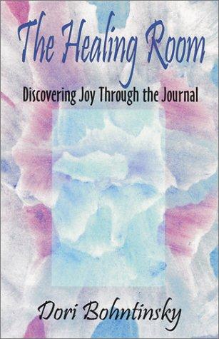 The Healing Room : Discovering Joy Through: Dori Bohntinsky
