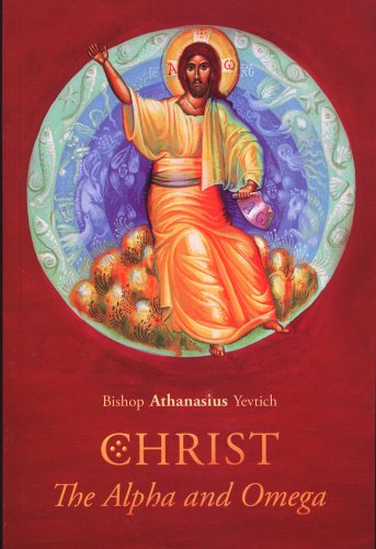 Christ, The Alpha and Omega: Bishop Athanasius Yevtich