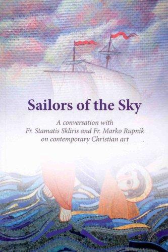 9780971950580: Sailors of the Sky: A Conversation with Fr. Stamatis Sklirirs and Fr. Marko Rupnik on contemporary Christian art