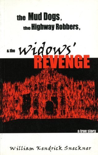 The Mud Dogs, the Highway Robbers, & the Widows' Revenge: A True Story (Inscribed by author)