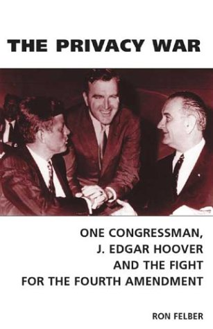 The Privacy War: One Congressman, J. Edgar: Felber, Ron