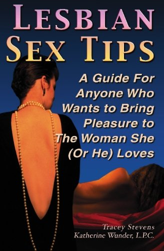 9780971962828: Lesbian Sex Tips: A Guide for Anyone Who Wants To Bring Pleasure to the Woman She (Or He) Loves