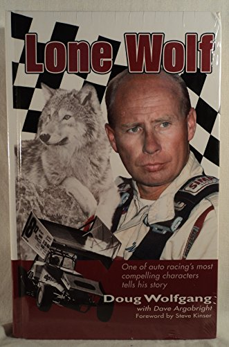 Lone Wolf: One of Auto Racing's Most Compelling Characters Tells His Story: Dave Wolfgang with...