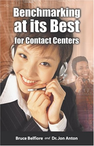 Benchmarking at Its Best for Contact Centers: Bruce L. Belfiore, Jon Anton