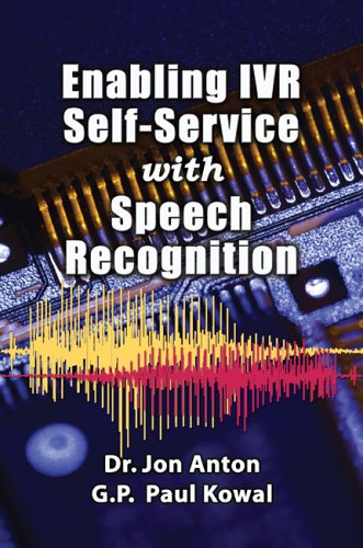 Enabling Ivr Self-Service With Speech Recognition: Jon Anton, G. P. Paul Kowal