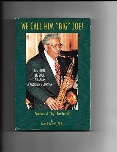"""We Call Him """"Big"""" Joe!: Big Horn, Big Soul, Big Man: A Musician's Odyssey: Burrell, ..."""