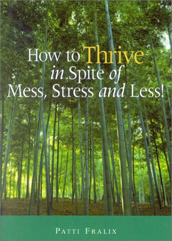 9780971973701: How to Thrive in Spite of Mess, Stress and Less!
