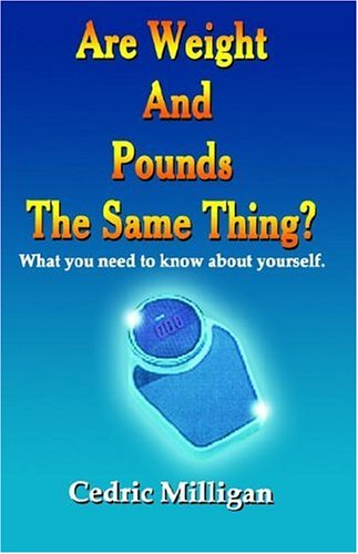 9780971974944: Are Weights and Pounds the Same Thing?