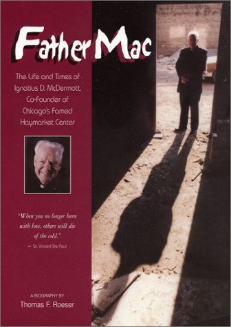 9780971975002: Father Mac: The Life and Times of Ignatius D. McDermott, Co-Founder of Chicago's Famed Haymarket Center
