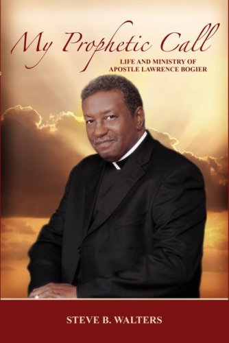9780971976733: My Prophetic Call - Life and Ministry of Apostle Lawrence Bogier