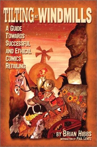 9780971977570: Tilting at Windmills: A Guide Towards Successful and Ethical Comics Retailing