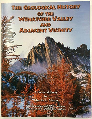 9780971982017: The Geological History of the Wenatchee Valley and Adjacent Vicinity: A Pictorial Essay