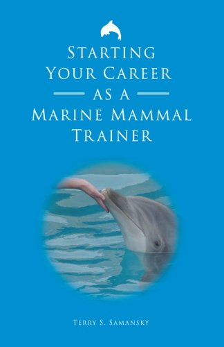 9780971985322: Starting Your Career as a Marine Mammal Trainer