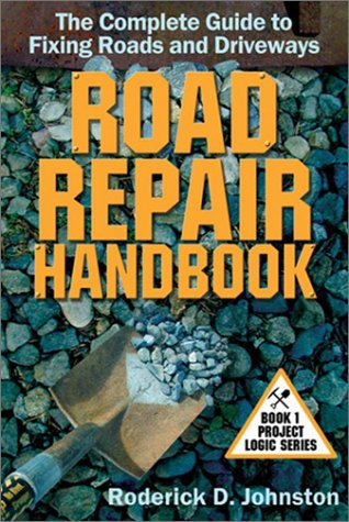 9780971987203: Road Repair Handbook: The Complete Guide to Fixing Roads and Driveways (Project Logic Series)