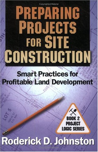 Preparing Projects for Site Construction: Smart Practices: Roderick D. Johnston